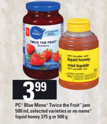 PC Blue Menu Twice The Fruit Jam - 500 mL Selected Varieties or No Name Liquid Honey - 375 g or 500 g