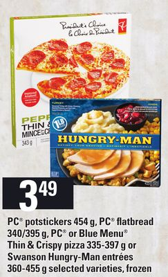 PC Potstickers - 454 g - PC Flatbread 340/395 g - PC Or Blue Menu Thin & Crispy Pizza - 335-397 g or Swanson Hungry-man Entrées - 360-455 g