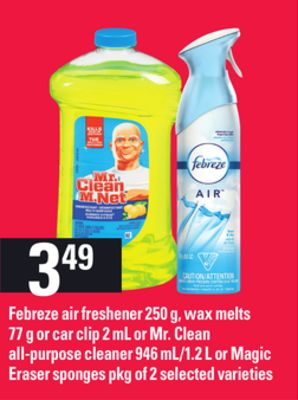 Febreze Air Freshener 250 g - Wax Melts 77 g Or Car Clip 2 mL Or Mr. Clean All-purpose Cleaner 946 Ml/1.2 L Or Magic Eraser Sponges Pkg of 2