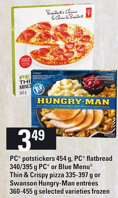 PC Potstickers 454 G - PC Flatbread 340/395 G PC Or Blue Menu Thin & Crispy Pizza 335-397 G Or Swanson Hungry-man Entrées 360-455 G