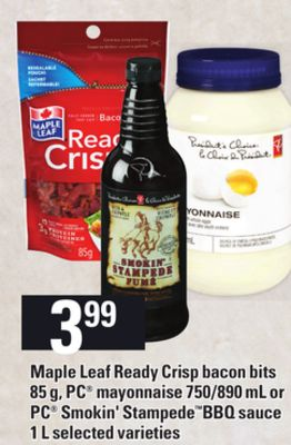 Maple Leaf Ready Crisp Bacon Bits - 85 g - PC Mayonnaise - 750/890 mL or PC Smokin' Stampedebbq Sauce - 1 L