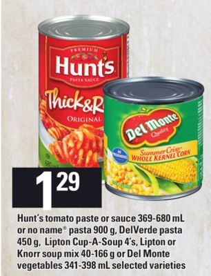Hunt's Tomato Paste Or Sauce - 369-680 mL or No Name Pasta - 900 g - Delverde Pasta - 450 g - Lipton Cup-a-soup - 4's - Lipton or Knorr Soup Mix - 40-166 g or Del Monte Vegetables - 341-398 mL