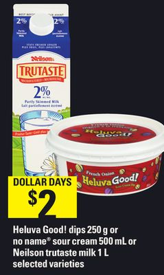 Heluva Good! Dips - 250 g or No Name Sour Cream - 500 mL or Neilson Trutaste Milk - 1 L