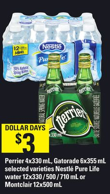 Perrier - 4x330 mL - Gatorade - 6x355 mL Nestlé Pure Life Water - 12x330 / 500 / 710 mL or Montclair - 12x500 mL