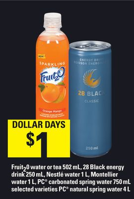 Fruit20 Water Or Tea 502 mL - 28 Black Energy Drink 250 mL - Nestlé Water 1 L - Montellier Water 1 L - PC Carbonated Spring Water - 750 mL PC Natural Spring Water - 4 L
