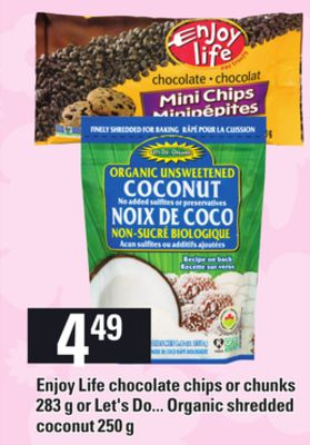 Enjoy Life Chocolate Chips Or Chunks.283 g or Let's Do... Organic Shredded Coconut.250 g