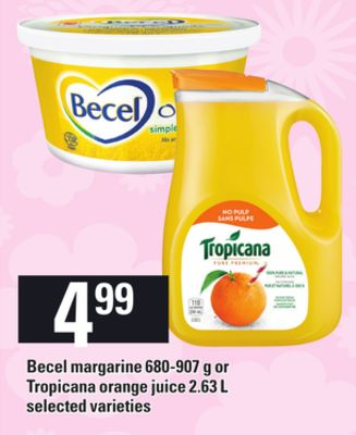 Becel Margarine - 680-907 g or Tropicana Orange Juice - 2.63 L